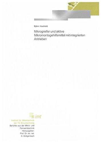 Mikrogreifer und aktive Mikromontagehilfsmittel mit integrierten Antrieben: Björn Hoxhold