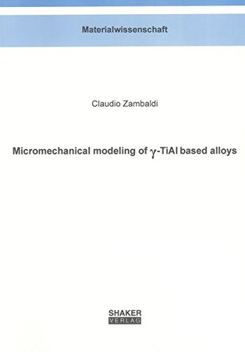 Micromechanical modeling of gamma-TiAl based alloys: Claudio Zambaldi