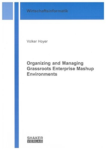 Organizing and Managing Grassroots Enterprise Mashup Environments: Volker Hoyer