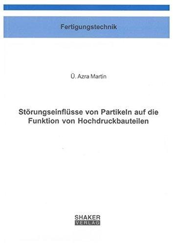 Störungseinflüsse von Partikeln auf die Funktion von Hochdruckbauteilen: �. Azra Martin