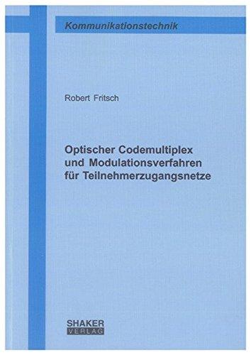 Optischer Codemultiplex und Modulationsverfahren für Teilnehmerzugangsnetze: Robert Fritsch