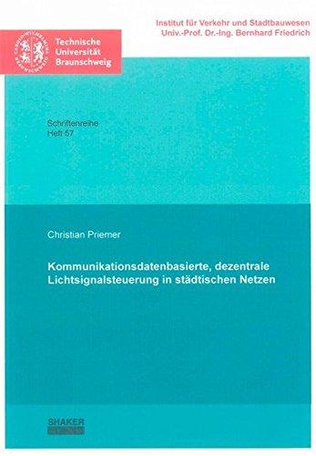Kommunikationsdatenbasierte, dezentrale Lichtsignalsteuerung in städtischen Netzen: Christian ...