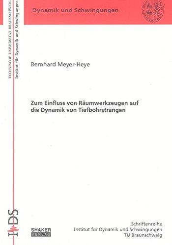 Zum Einfluss von Räumwerkzeugen auf die Dynamik von Tiefbohrsträngen: Bernhard Meyer-Heye