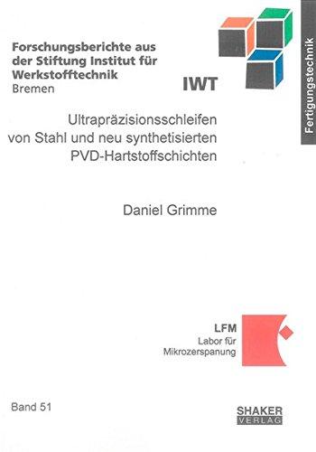 Ultrapräzisionsschleifen von Stahl und neu synthetisierten PVD-Hartstoffschichten: Daniel ...