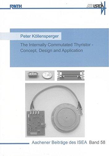 The Internally Commutated Thyristor - Concept, Design and Application: Peter Köllensperger