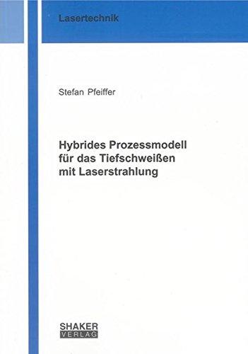 Hybrides Prozessmodell für das Tiefschweißen mit Laserstrahlung: Stefan Pfeiffer