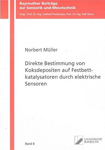 Direkte Bestimmung von Koksdepositen auf Festbettkatalysatoren durch elektrische Sensoren: Norbert ...