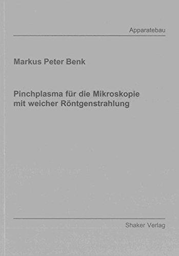 Pinchplasma für die Mikroskopie mit weicher Röntgenstrahlung: Markus Peter Benk