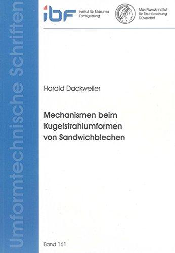 Mechanismen beim Kugelstrahlumformen von Sandwichblechen: Harald Dackweiler