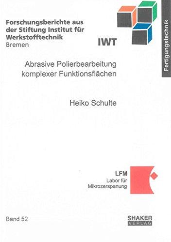 Abrasive Polierbearbeitung komplexer Funktionsflächen: Heiko Schulte