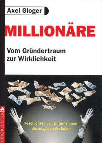 9783832302979: Millionäre. Vom Gründertraum zur Wirklichkeit