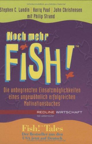9783832309060: Noch mehr Fish!: Die unbegrenzten Einsatzmöglichkeiten eines ungewöhnlich erfolgreichen Motivationsbuches