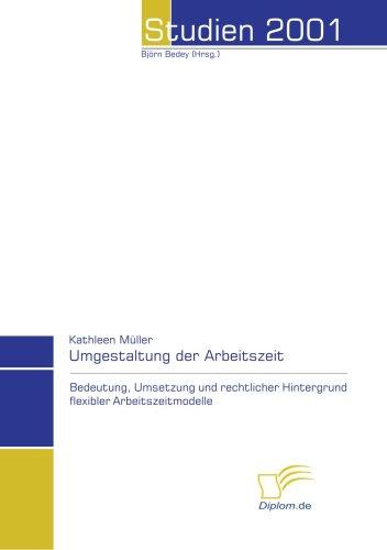 9783832431402: Die Umgestaltung der Arbeitszeit: Bedeutung, Umsetzung und rechtlicher Hintergrund flexibler Arbeitszeitmodelle