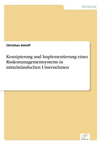 Konzipierung Und Implementierung Eines Risikomanagementsystems in Mittelstandischen Unternehmen: ...