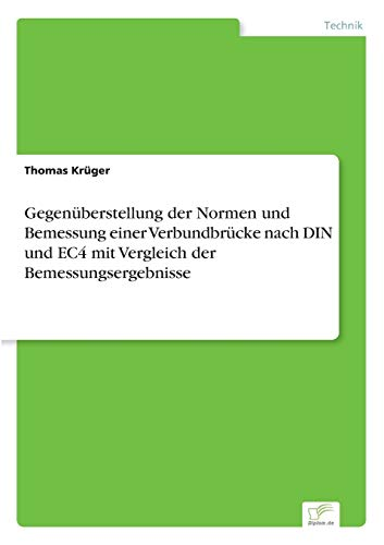 Gegenüberstellung der Normen und Bemessung einer Verbundbrücke nach DIN und EC4 mit ...
