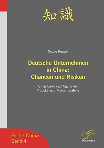 9783832493615: Deutsche Unternehmen in China: Chancen und Risiken: Unter Berücksichtigung der Produkt- und Markenpiraterie (Reihe China)