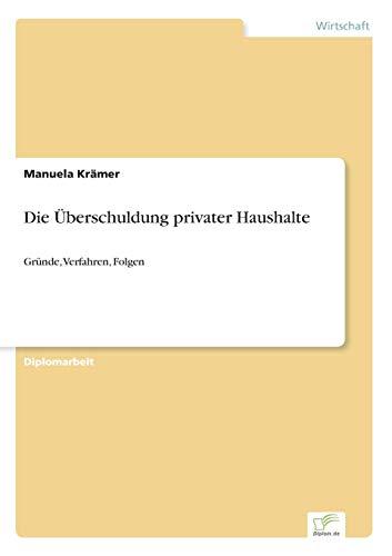 Die Uberschuldung privater Haushalte: Grunde, Verfahren, Folgen: Manuela Kramer