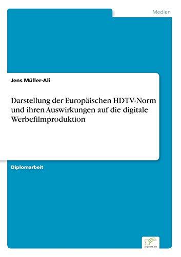 9783832497101: Darstellung der Europäischen HDTV-Norm und ihren Auswirkungen auf die digitale Werbefilmproduktion (German Edition)
