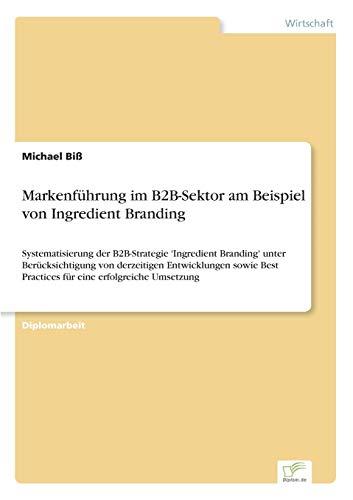 Markenfuhrung Im B2B-Sektor Am Beispiel Von Ingredient Branding: Michael Bi