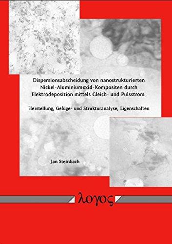 9783832503826: Dispersionsabscheidung Von Nanostrukturierten Nickel-aluminiumoxid-kompositen Durch Elektrodeposition Mittels Gleich- Und Pulsstrom: Herstellung, Gefuge- Und Strukturanalyse, Eigenschaften