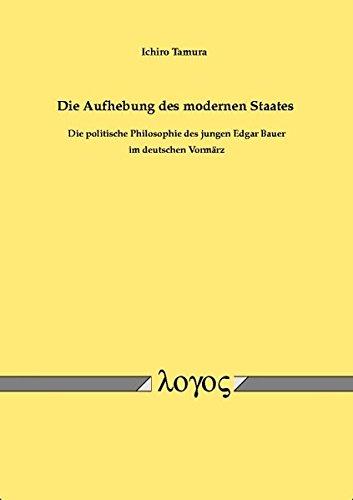 9783832507084: Die Aufhebung des modernen Staates. Die politische Philosophie des jungen Edgar Bauer im deutschen Vormärz