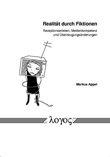 9783832507732: Realitat Durch Fiktionen: Rezeptionserleben, Medienkompetenz Und Uberzeugungsanderungen (German Edition)