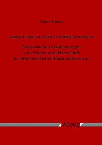 9783832508067: Semen est sanguis Christianorum - Literarische Inszenierungen von Macht und Herrschaft in frühchristlicher Passionsliteratur