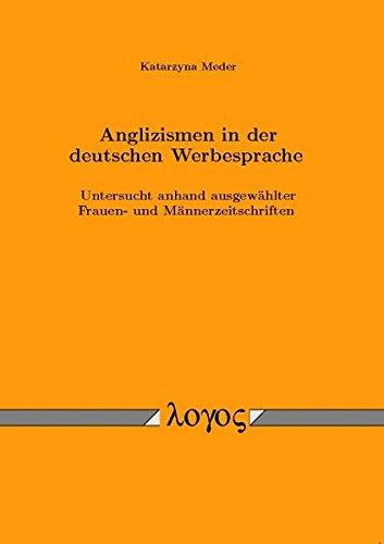 9783832511876: Anglizismen in Der Deutschen Werbesprache: Untersucht Anhand Ausgewahlter Frauen- Und Mannerzeitschriften (German Edition)