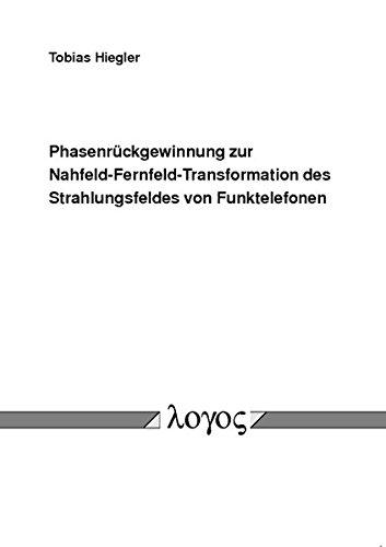 9783832514426: Phasenruckgewinnung Zur Nahfeld-Fernfeld-Transformation Des Strahlungsfeldes Von Funktelefonen (German Edition)