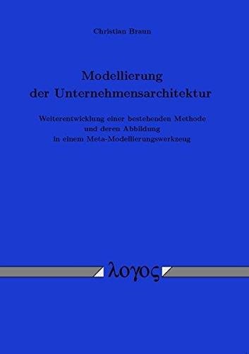 9783832514716: Entwicklung Eines Ansatzes Zur Modellierung Der Unternehmensarchitektur - Weiterentwicklung Einer Bestehenden Methode Und Deren Abbildung in Einem Meta-modellierungswerkzeug
