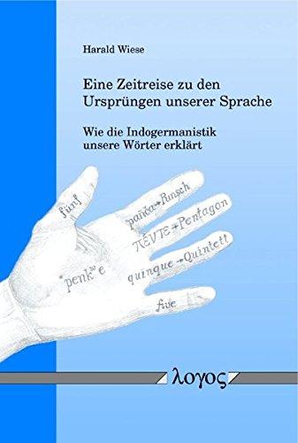 9783832516017: Eine Zeitreise Zu Den Ursprungen Unserer Sprache: Wie Die Indogermanistik Unsere Worter Erklart
