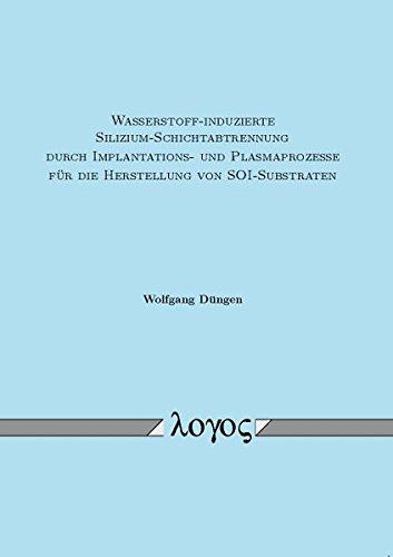 9783832518080: Wasserstoff-induzierte Silizium-Schichtabtrennung durch Implantations- und Plasmaprozesse f�r die Herstellung von SOI-Substraten