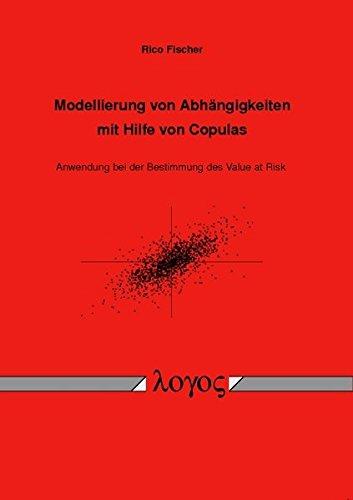 9783832521424: Modellierung Von Abhangigkeiten Mit Hilfe Von Copulas: Anwendung Bei Der Bestimmung Des Value at Risk