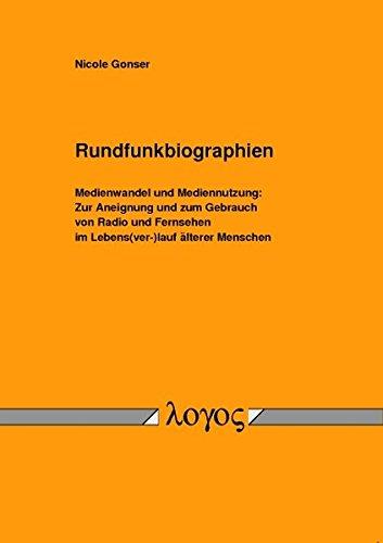 9783832524784: Rundfunkbiographien. Medienwandel und Mediennutzung: Zur Aneignung und zum Gebrauch von Radio und Fernsehen im Lebens(ver-)lauf älterer Menschen