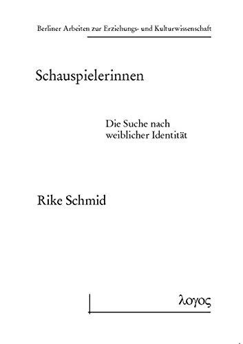 9783832525705: Schauspielerinnen: Die Suche nach weiblicher Identität (Berliner Arbeiten Zur Erziehungs- Und Kulturwissenschaft) (German Edition)