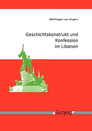 9783832526672: Geschichtskonstrukt Und Konfession Im Libanon