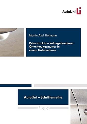 9783832526696: Rekonstruktion kulturgebundener Orientierungsmuster in einem Unternehmen. Eine Fallstudie zur Unternehmenskultur als Wahrnehmungs-, Denk- und Handlungsschemata am Beispiel der Volkswagen Aktiengesellschaft