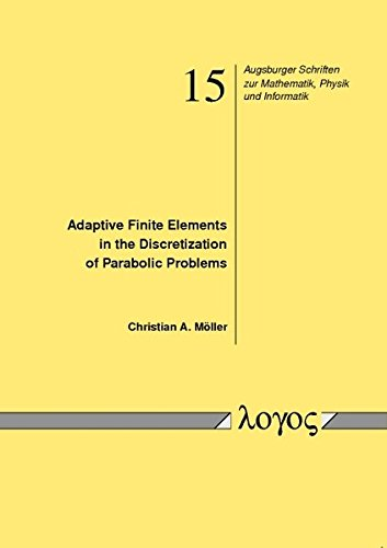 9783832528157: Adaptive Finite Elements in the Discretization of Parabolic Problems (Augsburger Schriften Zur Mathematik, Physik Und Informatik)