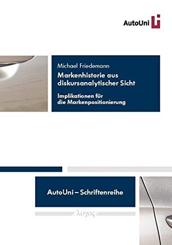 9783832531034: Markenhistorie Aus Diskursanalytischer Sicht: Implikationen Fur Die Markenpositionierung (Autouni - Schriftenreihe) (German Edition)
