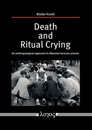 Death and Ritual Crying: An anthropological approach to Albanian funeral customs: Kondi, Bledar