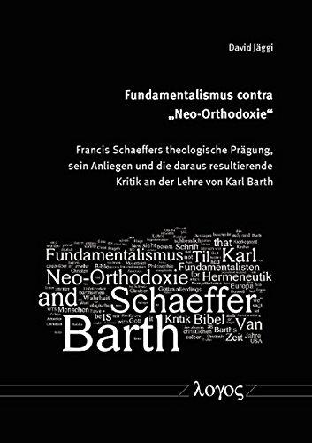 9783832534301: Fundamentalismus contra 'Neo-Orthodoxie': Francis Schaeffers theologische Prägung, sein Anliegen und die daraus resultierende Kritik an der Lehre von Karl Barth (German Edition)