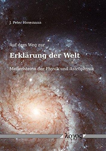 9783832537142: Auf Dem Weg Zur Erklarung Der Welt: Meilensteine Der Physik Und Astrophysik (German Edition)