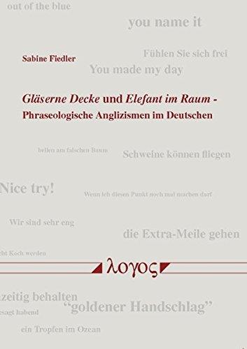 9783832537227: Glaserne Decke Und Elefant Im Raum: Phraseologische Anglizismen Im Deutschen