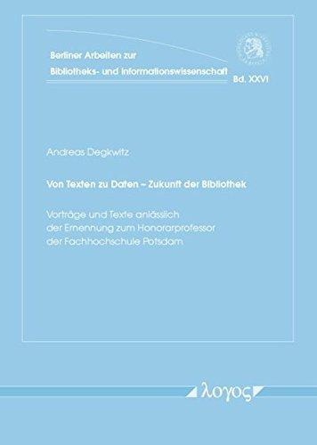 9783832538064: Von Texten zu Daten -- Zukunft der Bibliothek. Vorträge und Texte anlässlich der Ernennung zum Honorarprofessor der Fachhochschule Potsdam