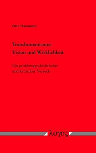 9783832540357: Transhumanismus: Vision Und Wirklichkeit - Ein Problemgeschichtlicher Und Kritischer Versuch