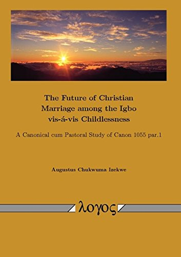 9783832540371: The Future of Christian Marriage among the Igbo vis-á-vis Childlessness: A Canonical cum Pastoral Study of Canon 1055 par.1