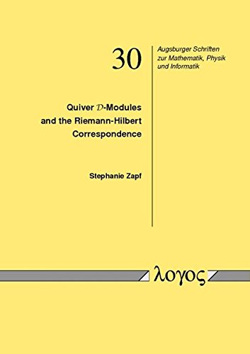 9783832540845: Quiver D-Modules and the Riemann-Hilbert Correspondence (Augsburger Schriften Zur Mathematik, Physik Und Informatik)