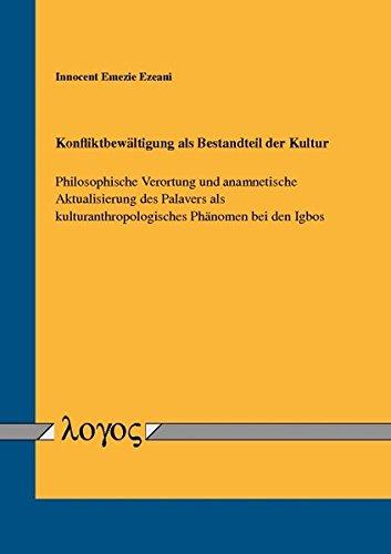 9783832540982: Konfliktbewältigung als Bestandteil der Kultur: Philosophische Verortung und anamnetische Aktualisierung des Palavers als kulturanthropologisches Phänomen bei den Igbos (German Edition)