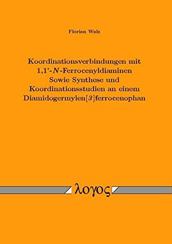 9783832542085: Koordinationsverbindungen Mit 1,1'-n-ferrocenyldiaminen Sowie Synthese Und Koordinationsstudien an Einem Diamidogermylen3 Ferrocenophan