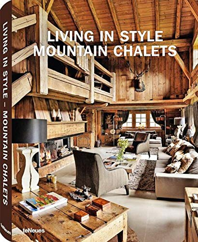 Living in Style Mountain Chalets (English, German and French Edition): Gisela Rich, Peter ...